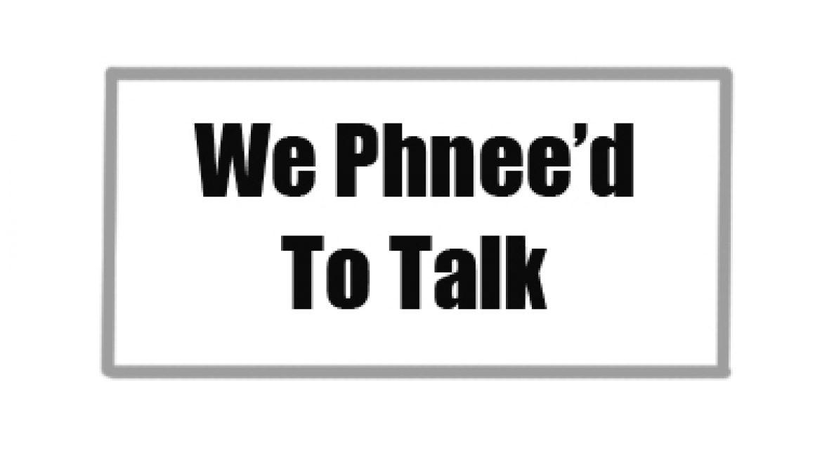 We Phnee'd To Talk